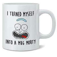 I Turned Myself into a Mug Funny Rick and Morty Coffee Tea Mug For Gift - 11Oz