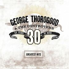 GEORGE THOROGOOD&THE DESTROYERS   -     30 YEARS OF ROCK -   NEW CD