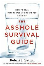 The Asshole Survival Guide: How to Deal with People Who Treat You Like Dirt (Har