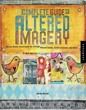 The Complete Guide to Altered Imagery: Mixed-Medi. by Michel, Karen 1592531776