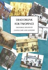 New Book: DEAD DRUNK FOR TWOPENCE - Castle Cary & Ansford History of Pubs