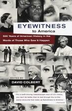 Eyewitness to America : 500 Years of American History in the Words of Those...