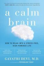 A Calm Brain: How to Relax into a Stress-Free, High-Powered Life - Acceptable -