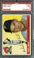 1955 TOPPS #126 DICK HALL PSA 7 (RC) PIRATES NICELY CENTERED *DS9683