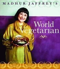 Madhur Jaffrey's World Vegetarian : More Than 650 Meatless Recipes from...