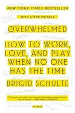 Overwhelmed: How to Work, Love, and Play When No One Has the Time by Schulte, B