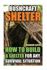 Bushcraft Shelter: How to Build a Shelter for Any Survival Situation by...