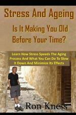 Stress and Ageing - Is It Making You Old Before Your Time? : Learn How Stress...