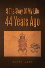9 the Story of My Life 44 Years Ago by Kevin Bell (2015, Paperback)
