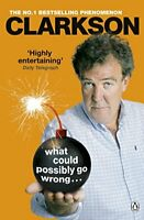 What Could Possibly Go Wrong... By Jeremy Clarkson