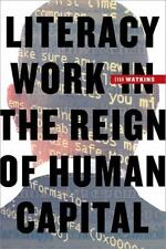 Literacy Work in the Reign of Human Capital by Evan Watkins (2015, Hardcover)