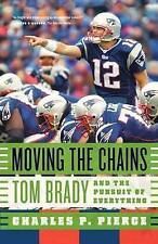 Moving the Chains: Tom Brady and the Pursuit of Everything by Charles P. Pierce