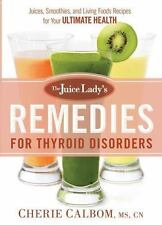 The Juice Lady's Remedies for Thyroid Disorders : Juices, Smoothies, and...