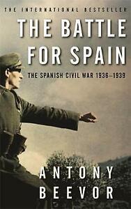 THE BATTLE FOR SPAIN - THE SPANISH CIVIL WAR 1936-1939 ANTONY BEEVOR PBK