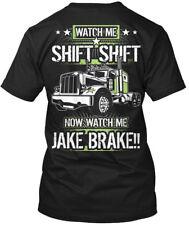 Truck Driver Watch Me - Trucker Shift Now Jake Brake!! Hanes Tagless Tee T-Shirt