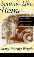 Sounds Like Home: Growing Up Black and Deaf in the South: By Wright, Mary Her...