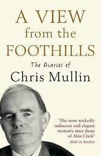 View from the Foothills: The Diaries of Chris Mullin by Chris Mullin