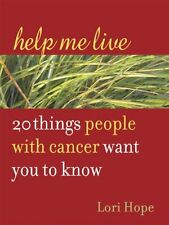 Help Me Live: 20 Things People with Cancer Want You to Know by Lori Hope