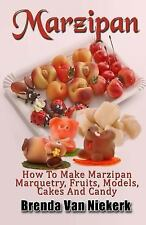 Marzipan: How to Make Marzipan Marquetry, Fruits, Models, Cakes and Candy by...