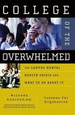 College of the Overwhelmed : The Campus Mental Health Crisis and What to Do...