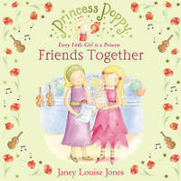 Princess Poppy: Friends Together (Princess Poppy Picture Books), Jones, Janey Lo