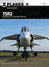 X-Planes: Tsr2 : Britain's Lost Cold War Strike Jet by Andrew Brookes (2017, Pap