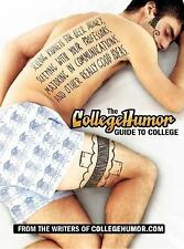The CollegeHumor Guide to College : Selling Kidneys for Beer Money, Sleeping...