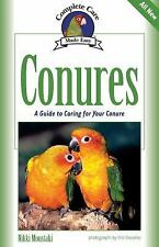 Complete Care Made Easy: Conures : A Guide to Caring for Your Conure by Nikki...