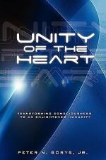 Unity of the Heart : Transforming Consciousness to an Enlightened Humanity by...