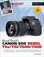 David Busch's Canon Eos Rebel T6s / T6i / 760d / 750d Guide to Digital Slr Ph...