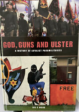 A HISTORY OF LOYALIST PARAMILITARIES GOD GUNS & ULSTER : UDA : UVF : UFF - IRA