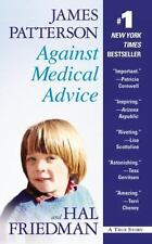 Against Medical Advice : A True Story by James Patterson and Hal Friedman