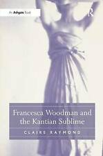Francesca Woodman and the Kantian Sublime, Raymond, Claire, Good, Hardcover