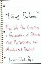 Doing School: How We Are Creating a Generation of Stressed-Out, Materialistic,