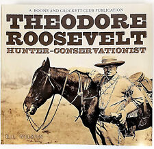 Theodore Roosevelt: Hunter-Conservationist by R.L. Wilson