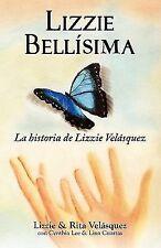 Lizzie Bellísim : La historia de Lizzie Velásquez by Rita Velásquez, Cynthia...