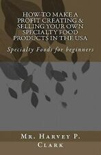 How to Make a Profit Creating & Selling Your Own Specialty Food Products in the
