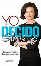 Yo Decido : Es Tu Vida, Vivela! Que Nadie Decida Por Ti by Gaby Vargas (2014,...