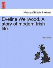 Eveline Wellwood. A Story Of Modern Irish Life.: By Major Paul