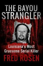 The Bayou Strangler: Louisiana's Most Gruesome Serial Killer, Rosen, Fred, Good