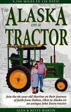 To Alaska on a Tractor: 9500 Miles in 126 Days!, Martin, Glen, Martin, Betty, Go