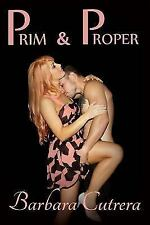 Prim and Proper by Barbara Cutrera (2014, Paperback)