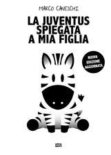 La Juventus spiegata a mia figlia - Ultra Edizioni