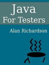 Java for Testers : Learn Java Fundamentals Fast: By Richardson, Alan J.