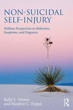 Non-Suicidal Self-Injury : Wellness Perspectives on Behaviors, Symptoms, and...