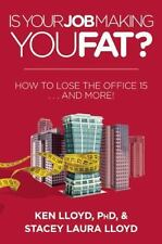 Is Your Job Making You Fat?: How to Lose the Office 15 . . . and More!-ExLibrary