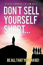 Don't Sell Yourself Short! Be All You Can Be! by Jim Gill and Steve Carroll...