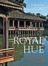 Royal Hue: Heritage of the Nguyen Dynasty of Vietnam by Vu Hong Lien | Paperback