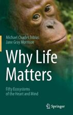 Why Life Matters : Fifty Ecosystems of the Heart and Mind: By Tobias, Michael...