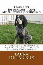 Leash up's 101 Reasons I Love My Bluetick Coonhound : A Journal to Record All.